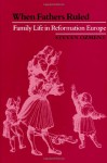 When Fathers Ruled: Family Life in Reformation Europe (Studies in Cultural History) - Steven Ozment