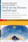 Weil wir im Herzen barfuß sind : Gedanken zu Advent und Weihnachten von Rainer Maria Rilke, Hilde Domin, Erich Fried u.a - Rainer Maria Rilke