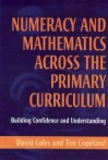 Numeracy and Mathematics Across the Primary Curriculum: Building Confidence and Understanding - David Coles, Tim Copeland