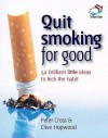 Quit Smoking For Good (52 Brilliant Little Ideas) - Clive Hopwood, Peter Cross