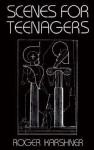 Scenes for Teenagers - Roger Karshner