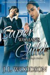 Superwoman's Child: Son of a Single Mother - J.L. Woodson