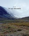 The Last Road North - Karen Irvine, Barry Lopez, Ben Huff