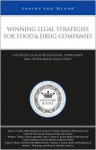 Winning Legal Strategies for Food & Drug Companies: A Detailed Look at Regulations, Compliance, and Other Major Legal Issues - Aspatore Books