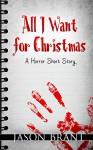 All I Want for Christmas: A Horror Short Story - Jason Brant