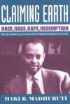 Claiming Earth: Race, Rage, Rape, Redemption: Blacks Seeking a Culture of Enlightened Empowerment - Haki R. Madhubuti, Eugenia Collier