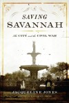 Saving Savannah: The City and the Civil War - Jacqueline Jones