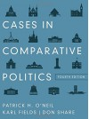 Cases in Comparative Politics (Fourth Edition) - Patrick H. O'Neil, Karl Fields, Don Share