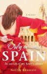 Only in Spain: In Search of My Heart's Desire - Nellie Bennett