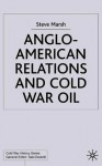 Anglo-American Relations and Cold War Oil: Crisis in Iran - Steve Marsh