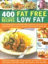 Fat Free Low Fat: 400 Best-Ever Recipes - Anne Sheasby