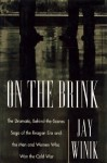 On the Brink: The Dramatic Behind the Scenes Saga of the Reagan Era and the Men and Women Who Won the Cold War - Jay Winik