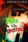 War on Christmas - Edward Lorn