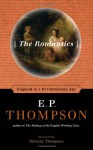 The Romantics: England in a Revolutionary Age - E.P. Thompson, Dorothy Thompson