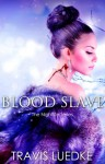 Blood Slave - Travis Luedke