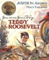 You're On Your Way, Teddy Roosevelt - Judith St. George, Matt Faulkner