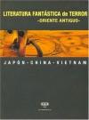 Literatura Fantastica De Terror Oriente Antiguo - Ueda Akinari, Pu Songling, Nguyễn Du, Yakumo Koisumi, Lafcadio Hearn, Ono no Takamura