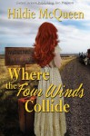 Where the Four Winds Collide - Hildie McQueen
