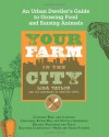 Your Farm in the City: An Urban-Dweller's Guide to Growing Food and Raising Animals - Lisa Taylor, The Gardeners of Seattle Tilth