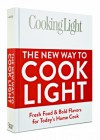 Cooking Light The New Way to Cook Light: Fresh Food & Bold Flavors for Today's Home Cook - Cooking Light Magazine