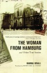 The Woman from Hamburg: and Other True Stories - Hanna Krall
