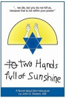 Two Hands Full of Sunshine (Volume I): An Epic about Children Trapped in the Holocaust - John Deaton