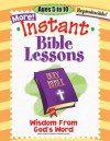 Instant Bible Lessons: Wisdom from God's Word: Ages 5-10 - Pamela J. Kuhn