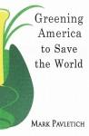 Greening America to Save the World - Mark Pavletich