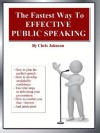 The Fastest Way to Effective Public Speaking - Chris Johnson