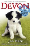 The Totally True Story of Devon, the Naughtiest Dog in the World. Based on the Story by Jon Katz - Sue Cook