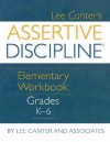 Assertive Discipline Elementary Workbook: Grades K-6 - Lee Canter