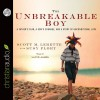 The Unbreakable Boy: A Father's Fear, a Son's Courage, and a Story of Unconditional Love - Susy Flory, Scott Michael LeRette