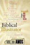 The Biblical Illustrator - Vol. 30 - Pastoral Commentary on Amos - Joseph Exell, Charles H. Spurgeon, John Calvin, Alexander MacLaren