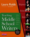 Teaching Middle School Writers: What Every English Teacher Needs to Know - Laura Robb