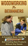 Woodworking! Woodworking for Beginners: A Complete Basic Guide To Woodworking And Creating New Products Without Any Hassle (Woodoworking projects, woodworking plans Book 1) - Mark O'Connell