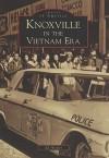 Knoxville in the Vietnam Era - Ed Hooper