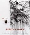 Rebecca Horn: Drawings, Sculptures, Installations, Films 1964-2006 - Rebecca Horn, Katharina Schmidt, Doris von Drathen