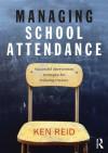 Managing School Attendance: Successful intervention strategies for reducing truancy - Ken Reid