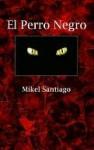El Perro Negro - Mikel Santiago