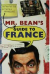 Mr. Bean's Definitive and Extremely Marvelous Guide to France - Robin Driscoll, Tony Haase