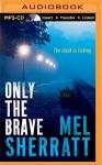 Only the Brave (A DS Allie Shenton Novel) - Mel Sherratt, Anne Flosnik