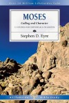 Moses: Calling and Character - Stephen D. Eyre