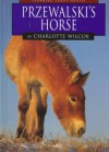 Przewalski's Horse - Charlotte Wilcox