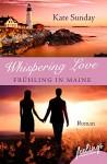 Whispering Love: Frühling in Maine: Roman - Kate Sunday