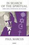 In Search of the Spiritual: Gabriel Marcel, Psychoanalysis and the Sacred - Paul Marcus