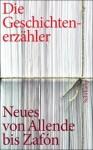 Geschichtenerzähler: Neues und Unbekanntes von Allende bis Zafón. - Chris Hirte