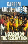 A Season on the Reservation: My Soujourn with the White Mountain Apache - Kareem Abdul-Jabbar, Stephen Singular