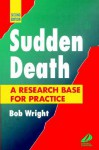 Sudden Death: A Research Base for Practice - Bob Wright