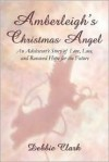 Amberleigh's Christmas Angel: An Adolescent's Story of Love, Loss, and Renewed Hope for the Future - Debbie Clark