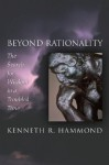 Beyond Rationality: The Search for Wisdom in a Troubled Time - Kenneth R. Hammond